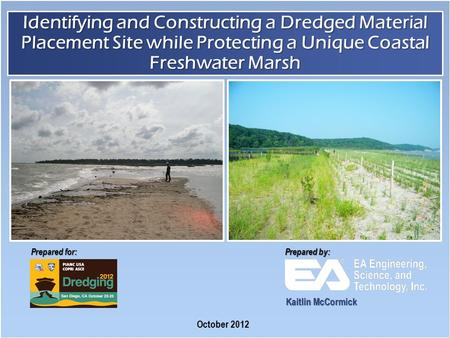 Prepared for: Prepared by: Identifying and Constructing a Dredged Material Placement Site while Protecting a Unique Coastal Freshwater Marsh October 2012.