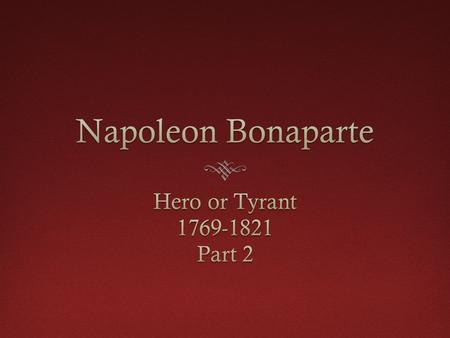 napoleon hero or tyrant essay Each retelling of the ries story continues the myth that beethoven the democrat excoriated napoleon bonaparte the tyrant initially, intellectuals throughout europe looked upon napoleon as a hero-including german artists such as goethe and beethoven however, as time went on, they were disillusioned in a recent.