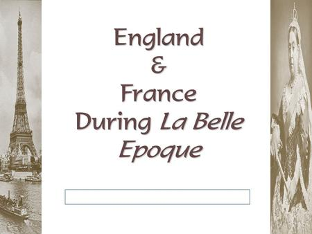"England & France During La Belle Epoque. Essential Question: How ""democratic"" did Britain & France become by the beginning of the 20 c ?"