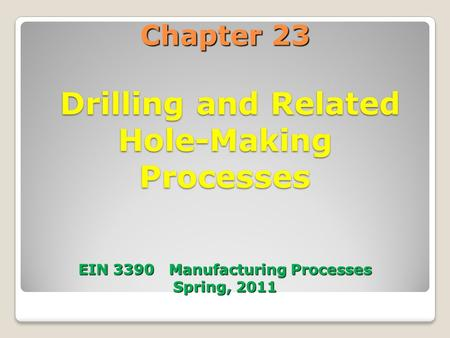 23.1 Introduction Drilling is most common single machining operation
