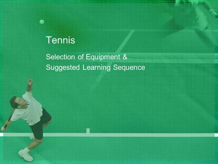 Tennis Selection of Equipment & Suggested Learning Sequence.