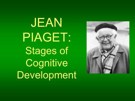 JEAN PIAGET: Stages of Cognitive Development
