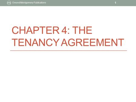CHAPTER 4: THE TENANCY AGREEMENT Emond Montgomery Publications 1.