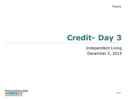 Teens Credit- Day 3 Independent Living December 2, 2015 04/09.