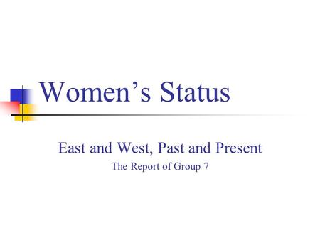 Women's Status East and West, Past and Present The Report of Group 7.
