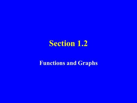 Section 1.2 Functions and Graphs. Relation A relation is a correspondence between the first set, called the domain, and a second set, called the range,