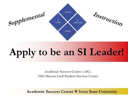Academic Success Center  Iowa State University Apply to be an SI Leader! Academic Success Center (ASC) 1060 Hixson-Lied Student Success Center Supplemental.
