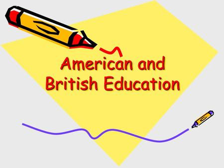 American and British Education. The United States of America Children start school when they are 6. 1-6 th grade: Elementary school 7-9 th grade: Junior.