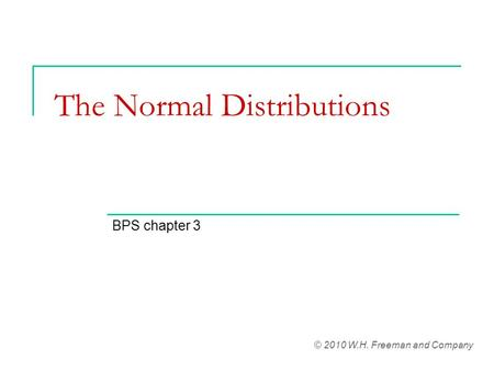 The Normal Distributions BPS chapter 3 © 2010 W.H. Freeman and Company.