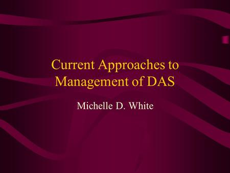 Current Approaches to Management of DAS Michelle D. White.