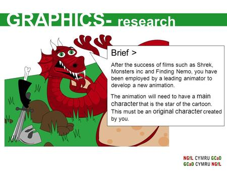 GRAPHICS- research Brief > After the success of films such as Shrek, Monsters inc and Finding Nemo, you have been employed by a leading animator to develop.