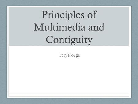Principles of Multimedia and Contiguity Cory Plough.