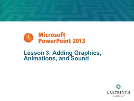 Lesson 3: Adding Graphics, Animations, and Sound.