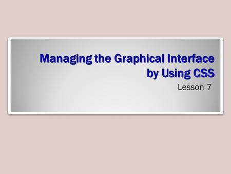 Managing the Graphical Interface by Using CSS Lesson 7.