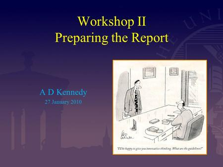 Workshop II Preparing the Report A D Kennedy 27 January 2010.