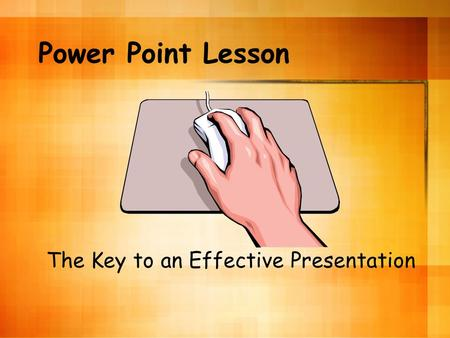 Power Point Lesson The Key to an Effective Presentation.