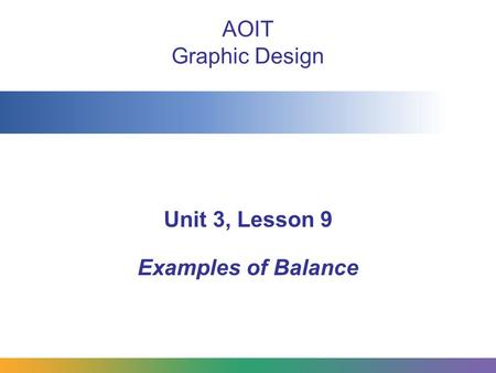 AOIT Graphic Design Unit 3, Lesson 9 Examples of Balance.
