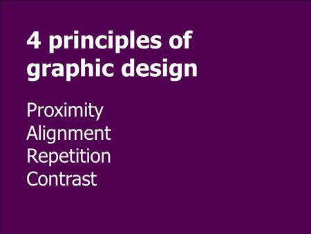 4 principles of graphic design Proximity Alignment Repetition Contrast.