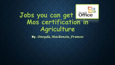Jobs you can get with a Mos certification in Agriculture.