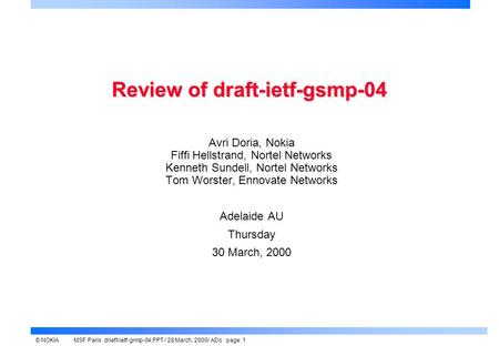 © NOKIAMSF Paris drieft-ietf-grmp-04.PPT / 28 March, 2000/ ADo page: 1 Review of draft-ietf-gsmp-04 Avri Doria, Nokia Fiffi Hellstrand, Nortel Networks.