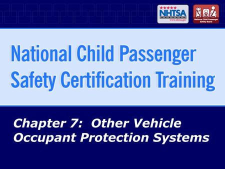 Chapter 7: Other Vehicle Occupant Protection Systems.