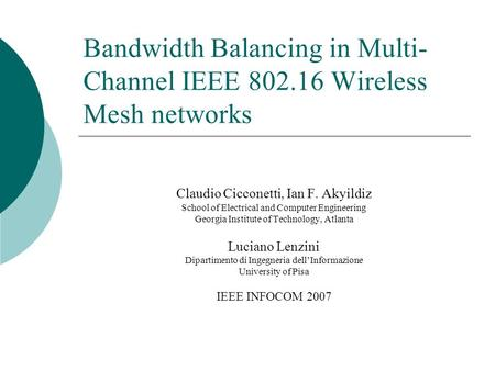Bandwidth Balancing in Multi- Channel IEEE 802.16 Wireless Mesh networks Claudio Cicconetti, Ian F. Akyildiz School of Electrical and Computer Engineering.