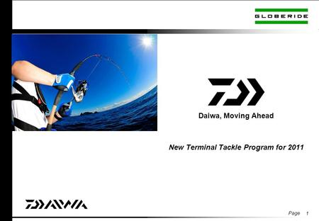 Page 1 Daiwa, Moving Ahead New Terminal Tackle Program for 2011.