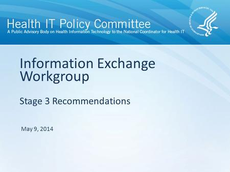 Stage 3 Recommendations Information Exchange Workgroup May 9, 2014.