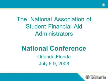 The National Association of Student Financial Aid Administrators National Conference Orlando,Florida July 6-9, 2008.
