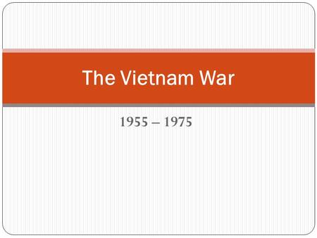 1955 – 1975 The Vietnam War. The Early Years The Vietnamese resisted foreign influence (France, Japan, & U.S.) during World War II. Used guerilla warfare.