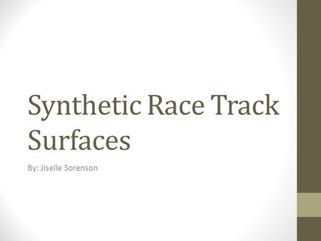 Synthetic Race Track Surfaces By: Jiselle Sorenson.
