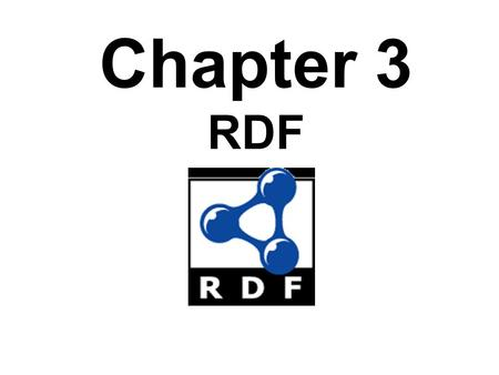 Chapter 3 RDF. Introduction Problem: What does an XML document mean? – XML is about data structures – Their meaning (semantics) is not apparent to a machine.