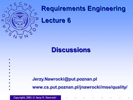 DiscussionsDiscussions Copyright, 2001 © Jerzy R. Nawrocki  Requirements Engineering.