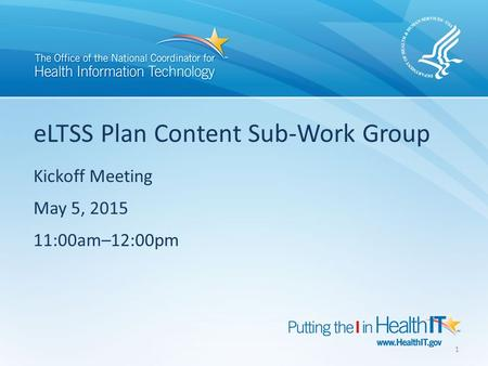 ELTSS Plan Content Sub-Work Group Kickoff Meeting May 5, 2015 11:00am–12:00pm 1.