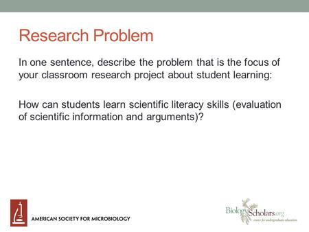 Research Problem In one sentence, describe the problem that is the focus of your classroom research project about student learning: How can students learn.