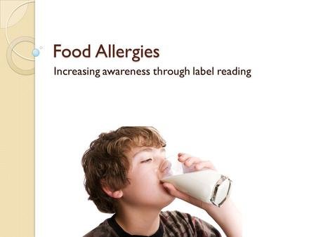 Food Allergies Increasing awareness through label reading.