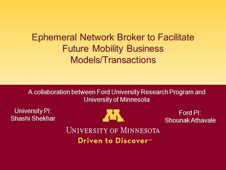 Ephemeral Network Broker to Facilitate Future Mobility Business Models/Transactions A collaboration between Ford University Research Program and University.