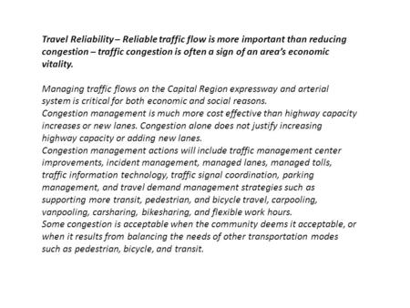 Travel Reliability – Reliable traffic flow is more important than reducing congestion – traffic congestion is often a sign of an area's economic vitality.