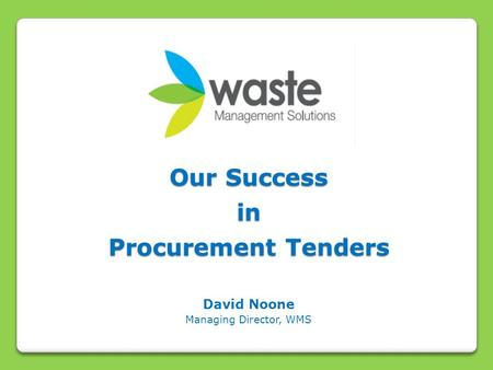 Our Success in Procurement Tenders David Noone Managing Director, WMS.