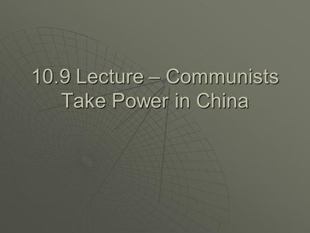 10.9 Lecture – Communists Take Power in China. I. Communists vs. Nationalists A. World War II in China 1. Mao Zedong – the Communist leader had a stronghold.