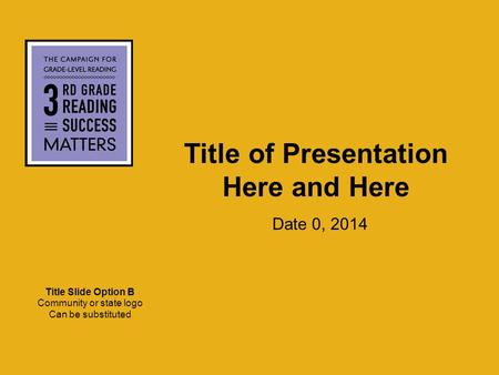 Title of Presentation Here and Here Date 0, 2014 Title Slide Option B Community or state logo Can be substituted.