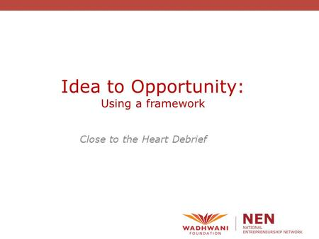 Idea to Opportunity: Using a framework Close to the Heart Debrief.