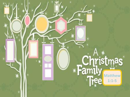 Matthew 1:1-5. This Christmas Family Tree has four Gentiles in it and they were all women. – Tamar was a Canaannite – Rahab from Jericho – Ruth a Moabitess.