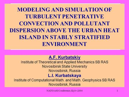 NATO ASI Conference, Kyiv-20041 MODELING AND SIMULATION OF TURBULENT PENETRATIVE CONVECTION AND POLLUTANT DISPERSION ABOVE THE URBAN HEAT ISLAND IN STABLY.