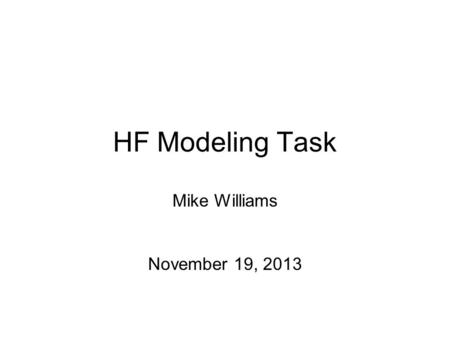 HF Modeling Task Mike Williams November 19, 2013.