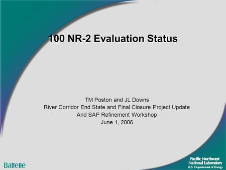 100 NR-2 Evaluation Status TM Poston and JL Downs River Corridor End State and Final Closure Project Update And SAP Refinement Workshop June 1, 2006.