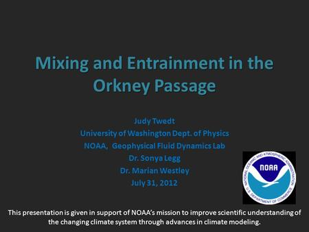 Mixing and Entrainment in the Orkney Passage Judy Twedt University of Washington Dept. of Physics NOAA, Geophysical Fluid Dynamics Lab Dr. Sonya Legg Dr.