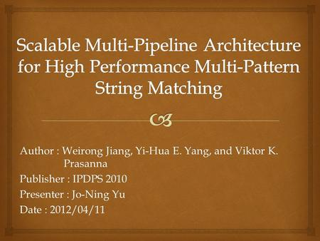 Author : Weirong Jiang, Yi-Hua E. Yang, and Viktor K. Prasanna Publisher : IPDPS 2010 Presenter : Jo-Ning Yu Date : 2012/04/11.
