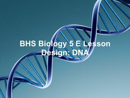BHS Biology 5 E Lesson Design: DNA. ENGAGE Misconception Probe: DNA, Genes, and Chromosomes -Four Corners -Group Response What is a ChromosomeWhat.