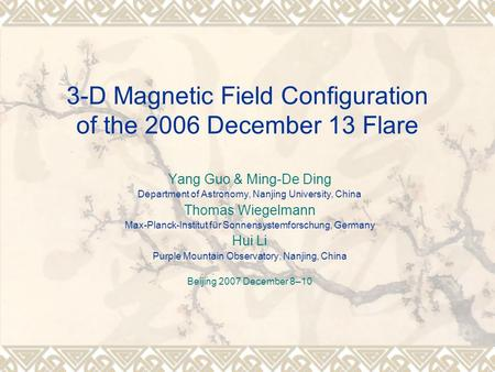 3-D Magnetic Field Configuration of the 2006 December 13 Flare Yang Guo & Ming-De Ding Department of Astronomy, Nanjing University, China Thomas Wiegelmann.